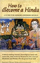 How to Become a Hindu: How To Indeed A History Making Manual Presenting An: A Guide for Seekers and Born Hindus