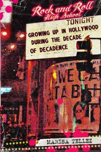 Rock and Roll High School: Growing Up in Hollywood During the Decade of Decadence. by Marisa Tellez (2012-12-05) par Marisa Tellez