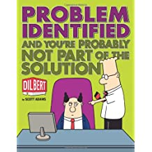 Problem Identified: And You're Probably Not Part of the Solution (Dilbert Book Treasury)