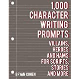 1,000 Character Writing Prompts: Villains, Heroes and Hams for Scripts, Stories and More by Bryan Cohen (2012-08-28)