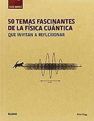 50 temas fascinantes de la física cuántica par Brian Clegg