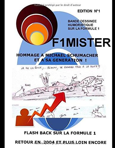 F1MISTER - Bande Dessinée humoristique et Hommage à  MICHAEL SCHUMACHER et sa génération,  Flash back sur la Formule 1  - Retour en  2004 et plus loin encore ! (BANDE DESSINNEE HUMOUR) par ERIC F1MISTER