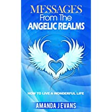 Messages From The Angelic Realms: How To Live A Wonderful Life (English Edition)