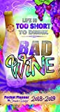 Life is Too Short To Drink Bad Wine 2018 Pocket Planner