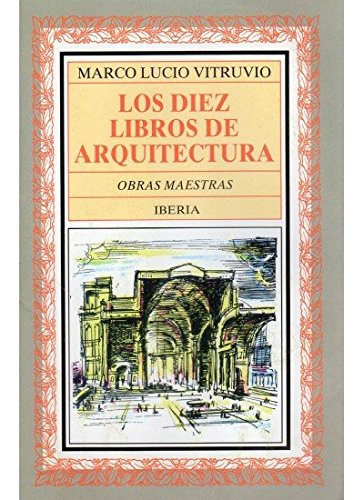 156. LOS DIEZ LIBROS DE ARQUITECTURA (LITERATURA-OBRAS MAESTRAS IBERIA) por VITRUVIO
