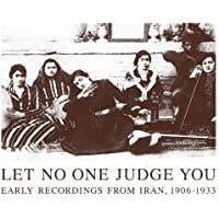 Let No One Judge You - Early Recordings from Iran, 1906-1933