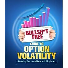 BULLSH*T FREE GUIDE TO OPTION VOLATILITY: Making Sense Of Market Mayhem (English Edition)