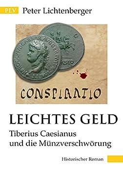 Leichtes Geld: Tiberius Caesianus und die Münzverschwörung (Tiberius-Caesianus-Reihe 1) von [Lichtenberger, Peter]