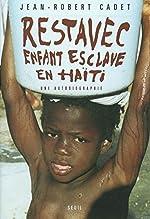 Restavec - Enfant-esclave à Haïti : Une autobiographie de Jean-Robert Cadet