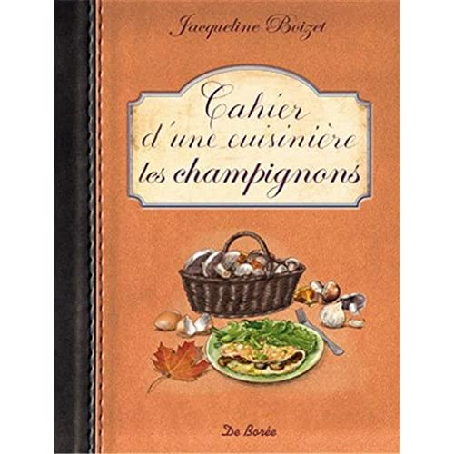 Cahier d une Cuisiniere les Champignons