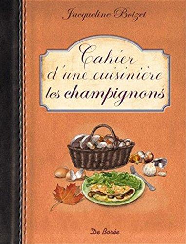 Cahier d une Cuisiniere les Champignons par Boizet Jacqueline