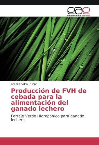 Producción de FVH de cebada para la alimentación del ganado lechero: Forraje Verde Hidroponico para ganado lechero por Leoncio Villca Quispe