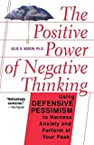 The Positive Power of Negative Thinking: Using Defensive Pessimism to Harness Anxiety and Perform at Your Peak by Julie K. Norem (2002-08-15) - Julie K. Norem