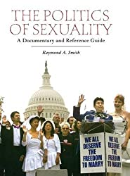 The Politics of Sexuality: A Documentary and Reference Guide (Documentary and Reference Guides) by Raymond Smith (2010-05-18)