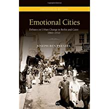 Emotional Cities: Debates on Urban Change in Berlin and Cairo, 1860-1910 (Emotions in History)