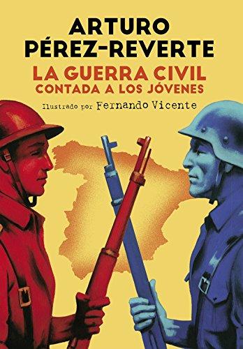La Guerra Civil contada a los jóvenes (No ficción ilustrados) por Arturo Pérez-Reverte