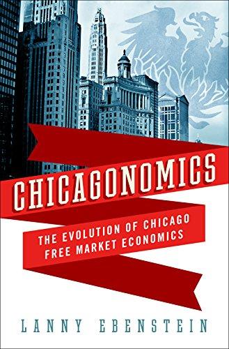 Chicagonomics: The Evolution of Chicago Free Market Economics (English Edition)