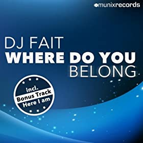 DJ Fait-Where Do You Belong / Here I Am