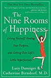 The Nine Rooms of Happiness: Loving Yourself, Finding Your Purpose, and Getting Over Life's Little Imperfections by Lucy Danziger (2010-12-21)