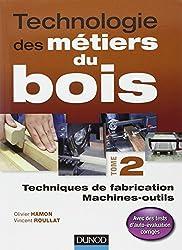 Technologie des métiers du bois - Tome 2: Techniques de fabrication et de pose / Machines