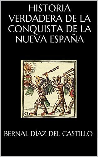 HISTORIA VERDADERA DE LA CONQUISTA DE LA NUEVA ESPAÑA por Bernal Díaz del Castillo
