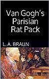 Van Gogh's  Parisian Rat Pack