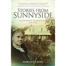 Stories from Sunnyside: Ellen White in Australia, 1891–1900 (English Edition)