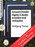 Amazon Kindle: Eigene E-Books erstellen und verkaufen