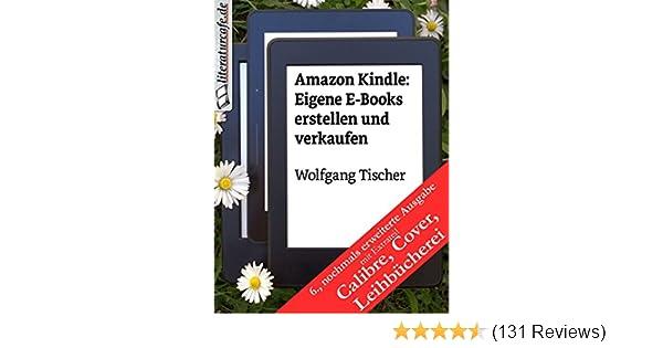Amazon Kindle Eigene E Books Erstellen Und Verkaufen Ebook