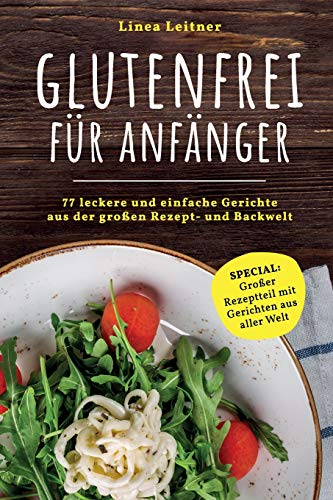 Glutenfrei für Anfänger: 77 leckere und einfache Gerichte aus der großen Rezept- und Backwelt