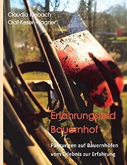 Erfahrungsfeld Bauernhof: Führungen auf Bauernhöfen vom Erlebnis zur Erfahrung (German Edition) by [Klebach, Claudia, Keser-Wagner, Olaf]