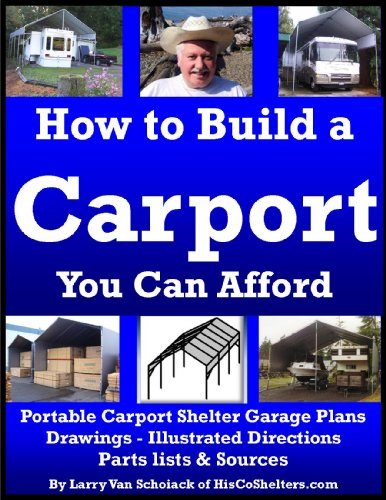 How to Build a Carport You Can Afford: Portable Carport Shelter Garage Plans, Drawings, Illustrated Directions, Parts List and Sources (English Edition)
