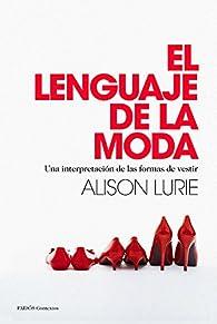 El lenguaje de la moda: Una interpretación de las formas de vestir par Alison Lurie