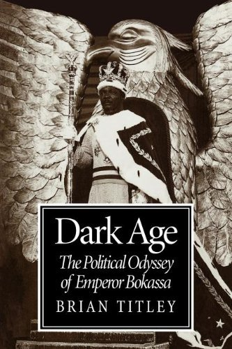 Dark Age: The Political Odyssey of Emperor Bokassa by Brian Titley (2002-02-22)