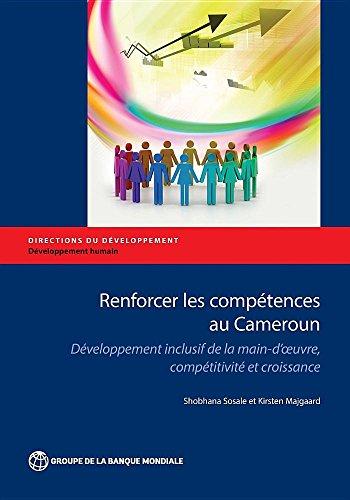 Renforcer Les Compétences Au Cameroun: Développement Inclusif De La Main-d'oeuvre, Compétitivité Et Croissance