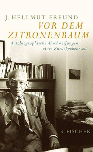 Vor dem Zitronenbaum: Autobiographische Abschweifungen eines Zurückgekehrten. Berlin - Montevideo - Frankfurt am Main