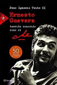 Ernesto Guevara, Tambien Conocido Como El Che par Paco Ignacio Taibo II