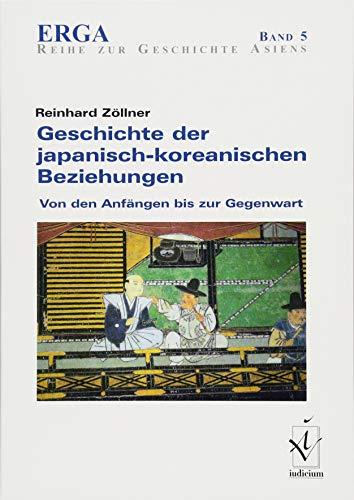 Geschichte der japanisch-koreanischen Beziehungen: Von den Anfängen bis zur Gegenwart (ERGA. Erfurter Reihe zur Geschichte Asiens, Band 5)
