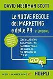 Le nuoveregole del marketing e delle PR: Come usare news, blog, podcasting, marketing virale e media online per raggiungere i clienti