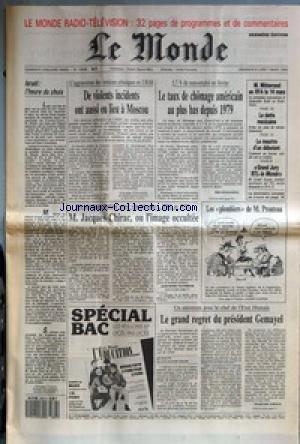 MONDE (LE) [No 13406] du 06/03/1988 - ISRAEL - L'HEURE DU CHOIX - DE VIOLENTS INCIDENTS ONT AUSSI EU LIEU A MOSCOU - LE TAUX DE CHOMAGE AMERICAIN AU PLUS BAS DEPUIS 1979 PAR ERIK IZRAELEWICZ - M. MITTERRAND EN RFA LE 14 MARS - LA DETTE MEXICAINE - LE MEURTRE D'UN DEBUTANT - GRAND JURY RTL-LE MONDE - M. JACQUES CHIRAC, OU L'IMAGE OCCULTEE PAR JEAN-MARIE COLOMBANI - LES PLOMBIERS DE M. PROUTEAU - LE GRAND REGRET DU PRESIDENT GEMAYEL PAR FRANCOISE CHIPAUX.