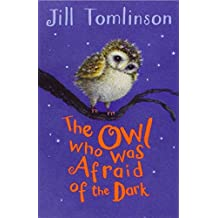 The Owl Who Was Afraid of the Dark (Jill Tomlinson's Favourite Animal Tales) by Jill Tomlinson (2014-10-01)