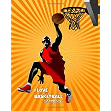 I Love Basketball Notebook: Composition Book - Journal - School Notebook for Kids - College - Boys (8 x 10) Wide Ruled: Volume 3 (Notebooks for Kids)