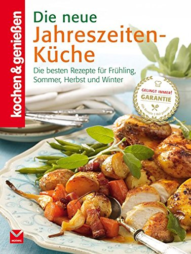 Die neue Jahreszeiten-Küche: Die besten Rezepte für Frühling, Sommer, Herbst und Winter (Kochen & Genießen)