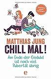 Matthias Jung ´Chill mal!: Am Ende der Geduld ist noch viel Pubertät übrig´ bestellen bei Amazon.de