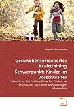 Gesundheitsorientiertes Krafttraining Schwerpunkt: Kinder im Vorschulalter: Entwicklung der...