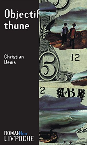 Objectif thune: Intrigue dans l'Ouest français (Liv'Poche) par Christian Denis