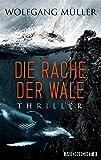 'Die Rache der Wale: Thriller' von Wolfgang Müller