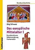 Das europäische Mittelalter I: Grundstrukturen - Völkerwanderung - Frankenreich (Grundkurs Geschichte) - Jörg Schwarz