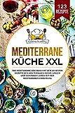 Mediterrane Küche XXL: Das mediterrane Kochbuch mit den 123 besten Rezepte der mediterranen Küche. Länger und gesünder leben mit der mediterranen Ernährung. - Cooking Academy