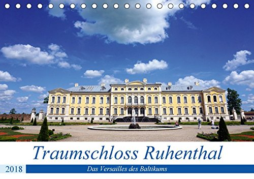 Traumschloss Ruhenthal - Das Versailles des Baltikums (Tischkalender 2018 DIN A5 quer): Innen- und Außenansichten von Schloss Rundale in Kurland (Monatskalender, 14 Seiten ) (CALVENDO Orte)